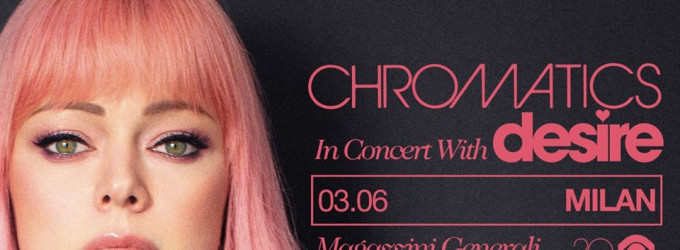 Chromatics in concert with Desire • Magazzini Generali • Milano